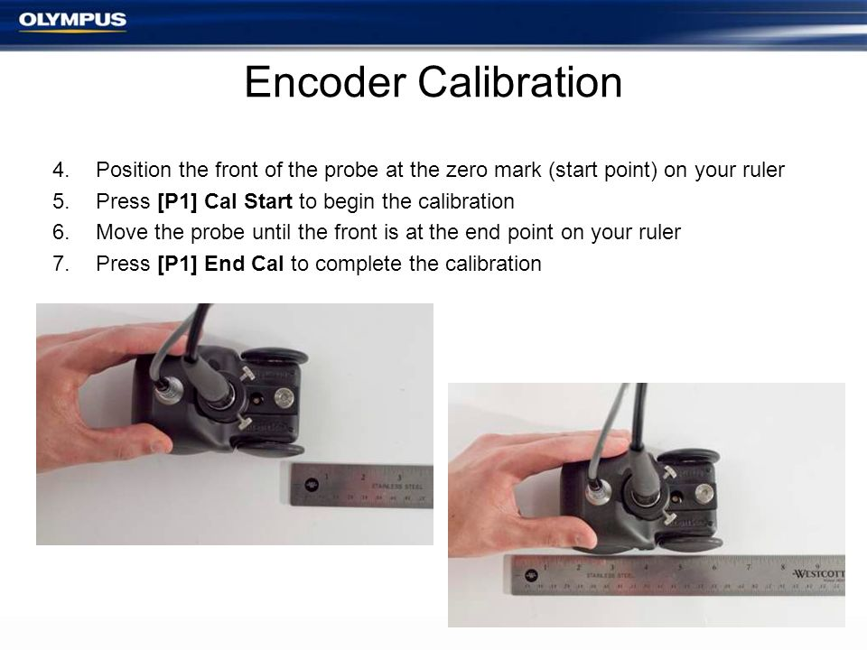 Encoder Calibration Position the front of the probe at the zero mark (start point) on your ruler. Press [P1] Cal Start to begin the calibration.